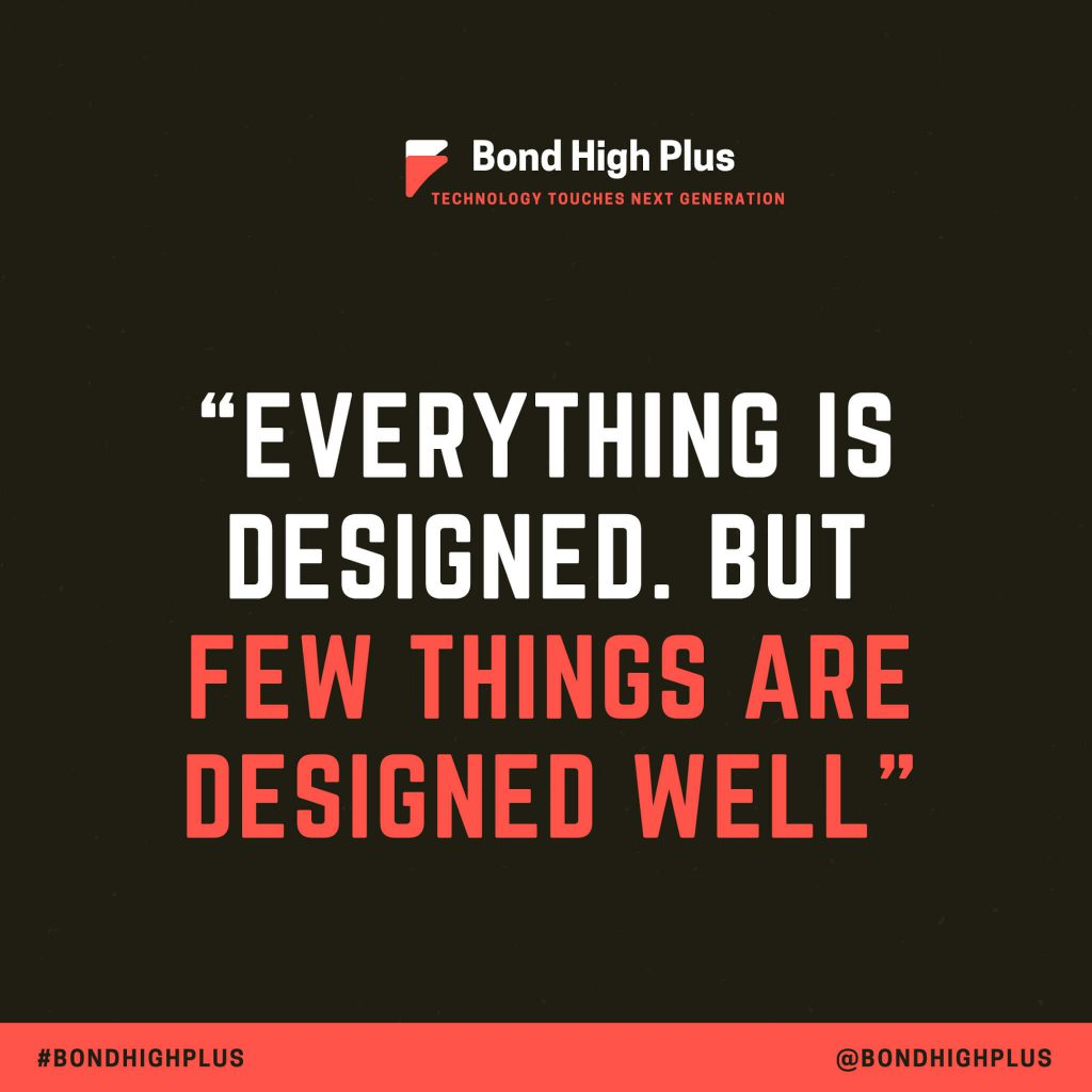 Everything is designed. But few things are designed well. - Brain Reed